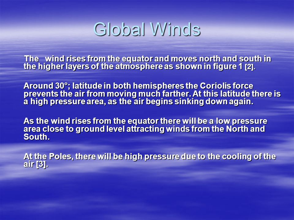 Global Winds The wind rises from the equator and moves north and south in the higher layers of the atmosphere as shown in figure 1 [2].
